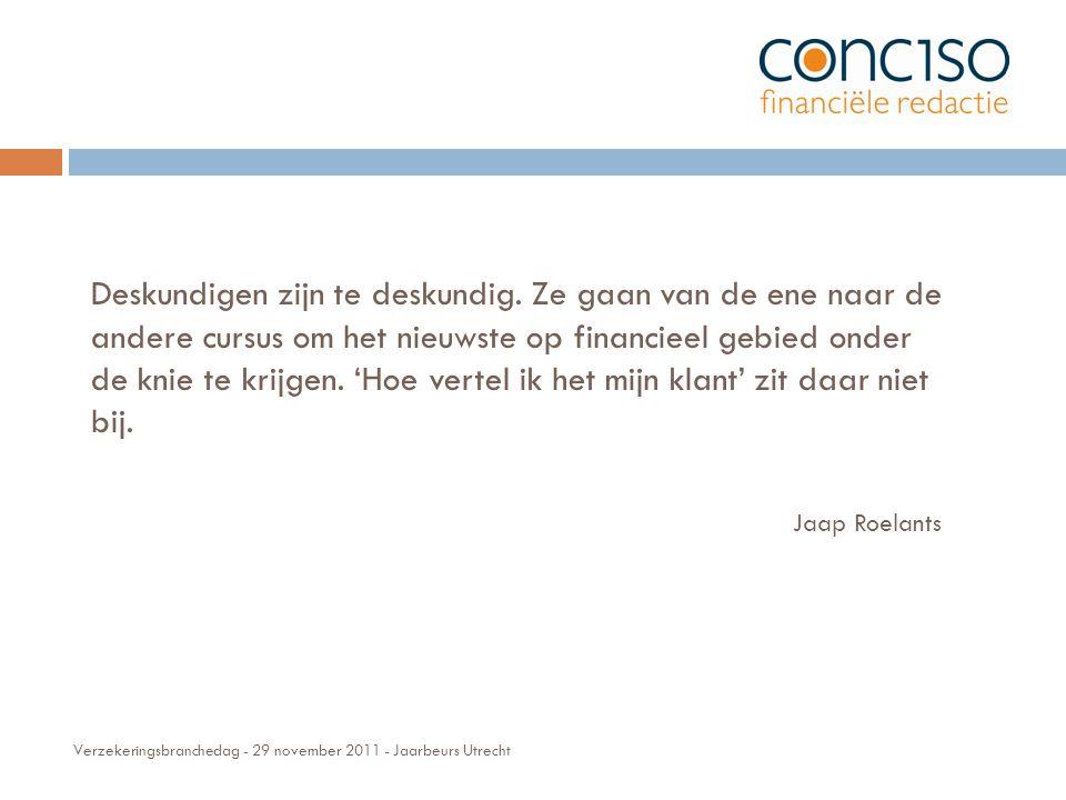 Verzekeringsbranchedag - 29 november 2011 - Jaarbeurs Utrecht Deskundigen zijn te deskundig.