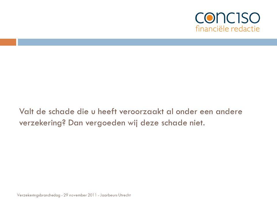 Verzekeringsbranchedag - 29 november 2011 - Jaarbeurs Utrecht Valt de schade die u heeft veroorzaakt al onder een andere verzekering.
