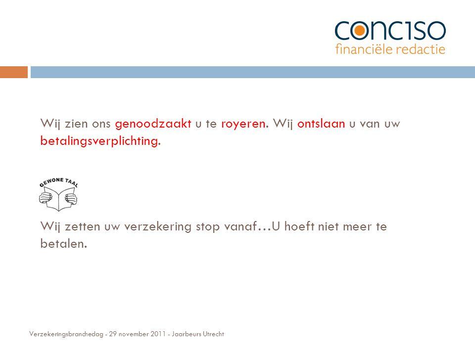 Verzekeringsbranchedag - 29 november 2011 - Jaarbeurs Utrecht Wij zien ons genoodzaakt u te royeren.