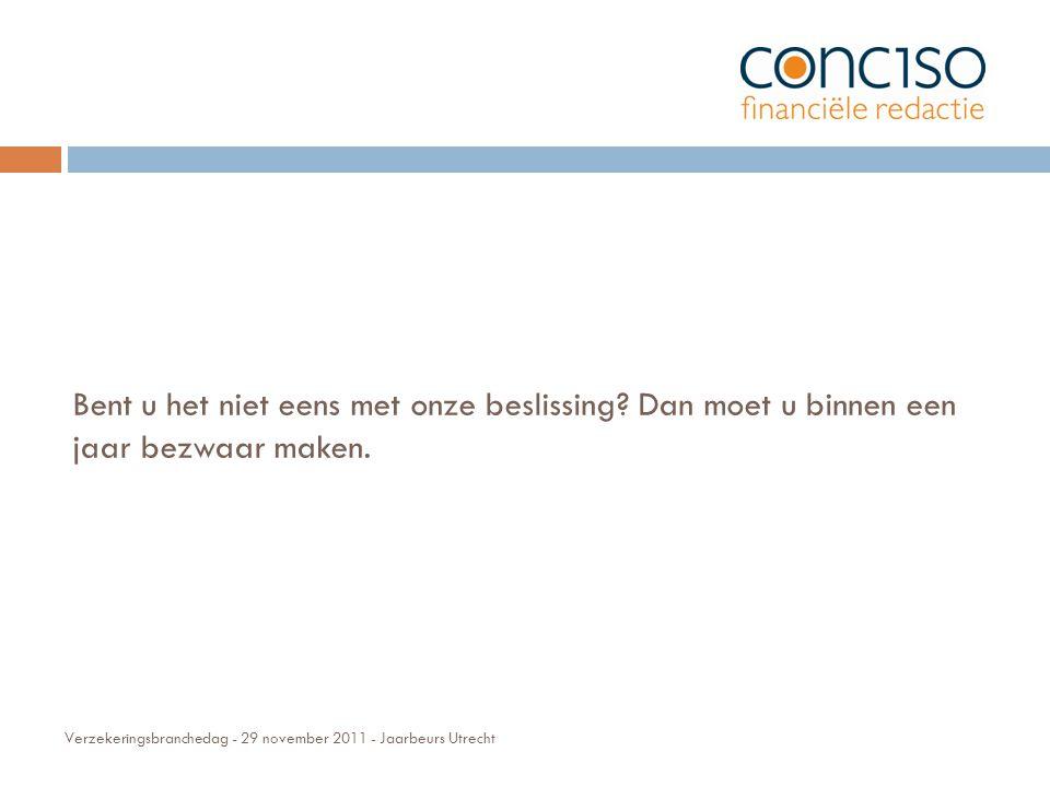 Verzekeringsbranchedag - 29 november 2011 - Jaarbeurs Utrecht Bent u het niet eens met onze beslissing.