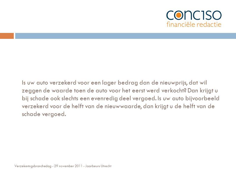 Verzekeringsbranchedag - 29 november 2011 - Jaarbeurs Utrecht Is uw auto verzekerd voor een lager bedrag dan de nieuwprijs, dat wil zeggen de waarde toen de auto voor het eerst werd verkocht.