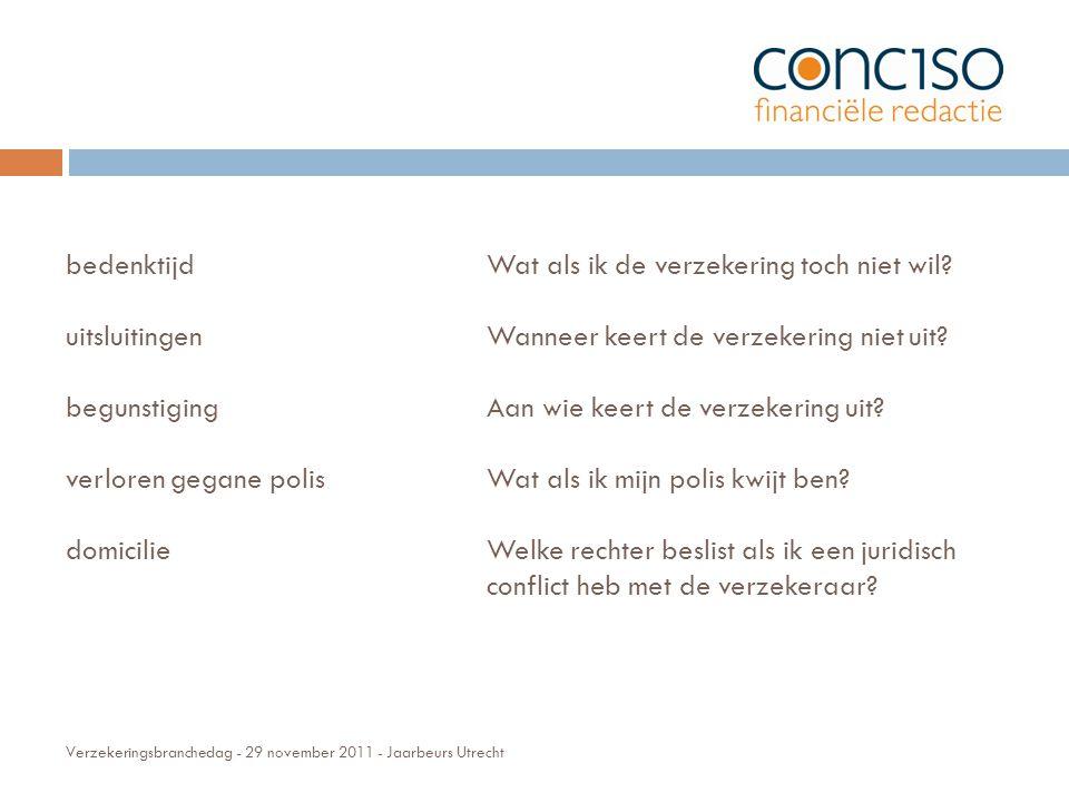 Verzekeringsbranchedag - 29 november 2011 - Jaarbeurs Utrecht bedenktijd uitsluitingen begunstiging verloren gegane polis domicilie Wat als ik de verzekering toch niet wil.