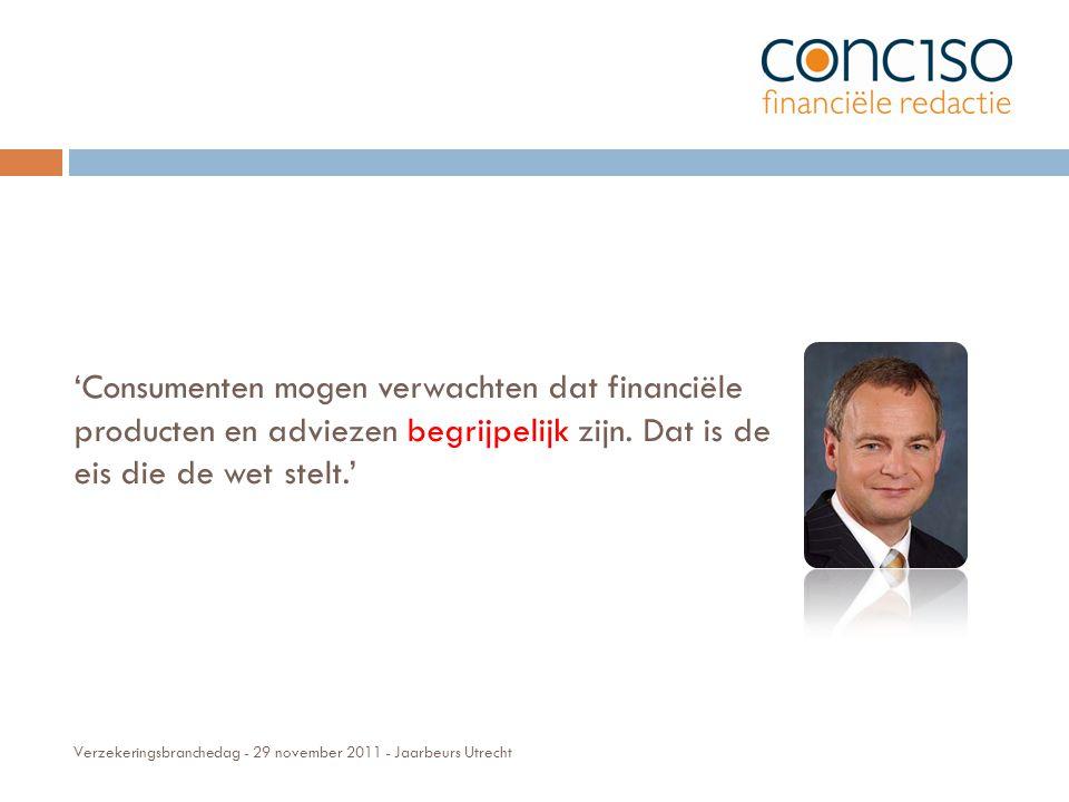 Verzekeringsbranchedag - 29 november 2011 - Jaarbeurs Utrecht 'Consumenten mogen verwachten dat financiële producten en adviezen begrijpelijk zijn.