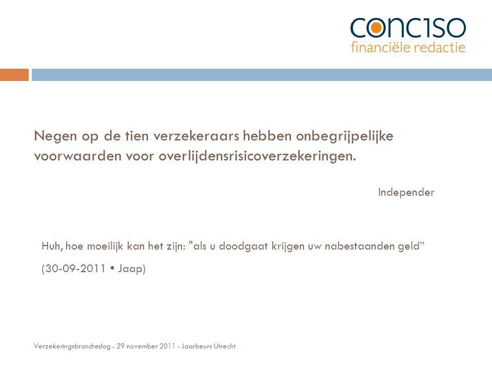 Verzekeringsbranchedag - 29 november 2011 - Jaarbeurs Utrecht Negen op de tien verzekeraars hebben onbegrijpelijke voorwaarden voor overlijdensrisicoverzekeringen.