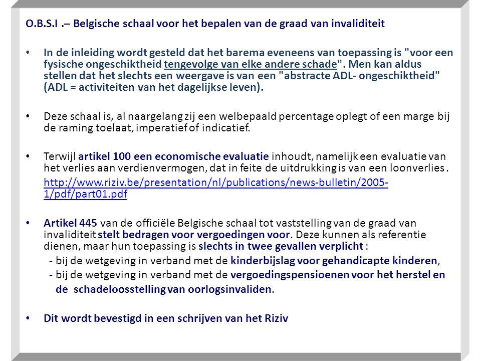 O.B.S.I.– Belgische schaal voor het bepalen van de graad van invaliditeit • In de inleiding wordt gesteld dat het barema eveneens van toepassing is
