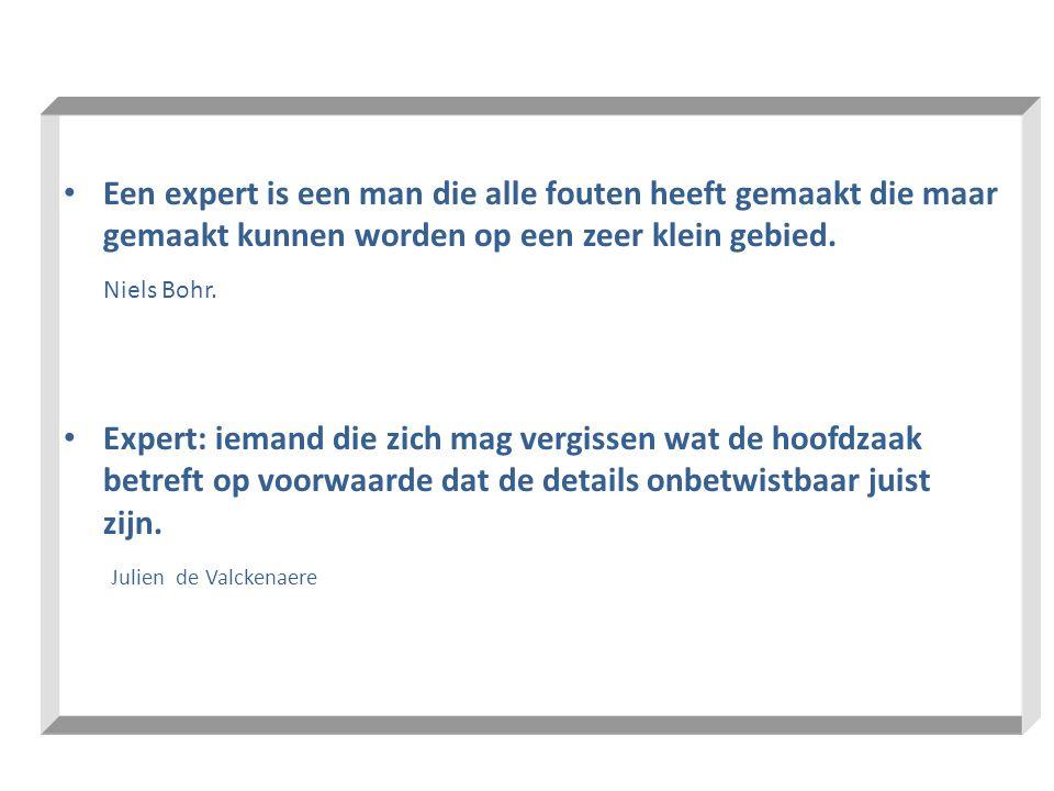 • Een expert is een man die alle fouten heeft gemaakt die maar gemaakt kunnen worden op een zeer klein gebied. Niels Bohr. • Expert: iemand die zich m