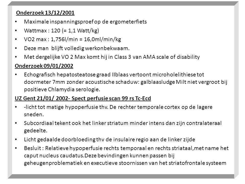 Onderzoek 13/12/2001 • Maximale inspanningsproef op de ergometerfiets • Wattmax : 120 (= 1,1 Watt/kg) • VO2 max : 1,756l/min = 16,0ml/min/kg • Deze ma