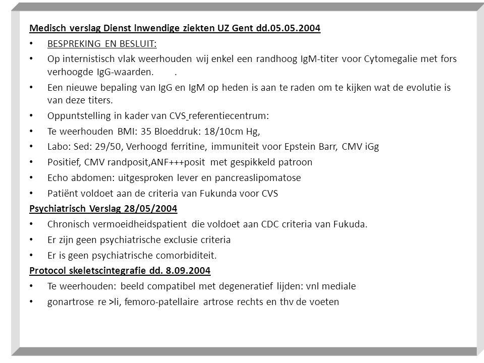 Medisch verslag Dienst lnwendige ziekten UZ Gent dd.05.05.2004 • BESPREKING EN BESLUIT: • Op internistisch vlak weerhouden wij enkel een randhoog IgM-