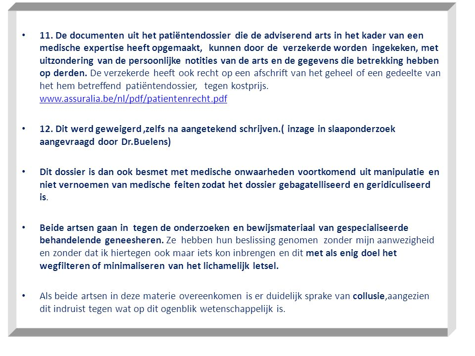 • 11. De documenten uit het patiëntendossier die de adviserend arts in het kader van een medische expertise heeft opgemaakt, kunnen door de verzekerde