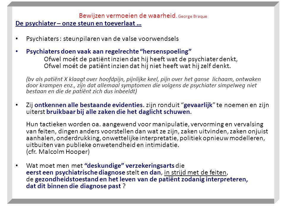Bewijzen vermoeien de waarheid. George Braque De psychiater – onze steun en toeverlaat … • Psychiaters : steunpilaren van de valse voorwendsels • Psyc