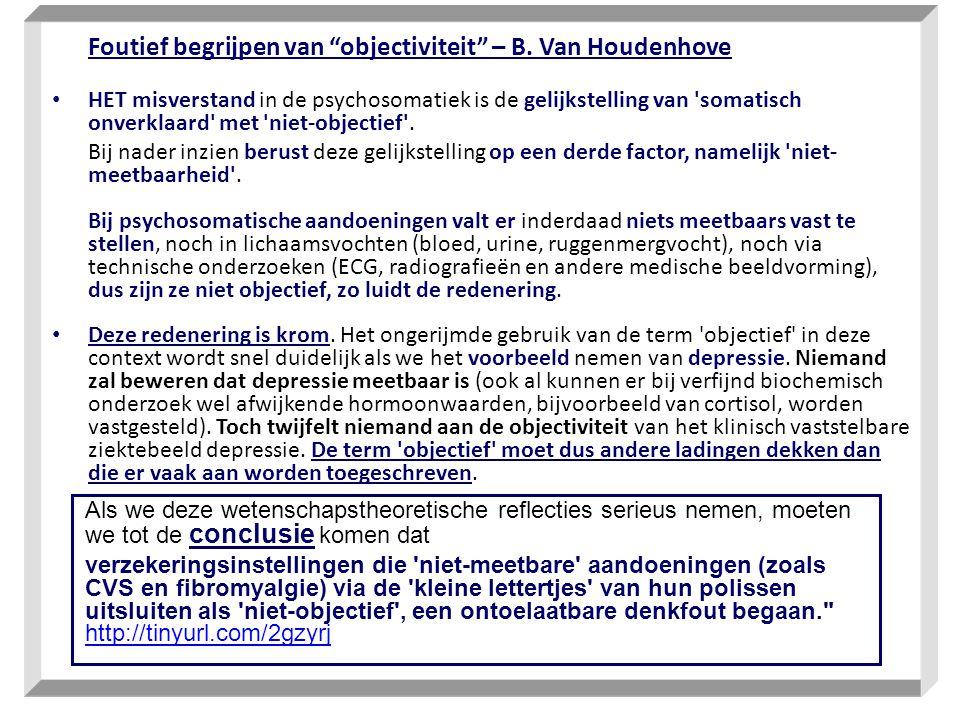 """Foutief begrijpen van """"objectiviteit"""" – B. Van Houdenhove • HET misverstand in de psychosomatiek is de gelijkstelling van 'somatisch onverklaard' met"""