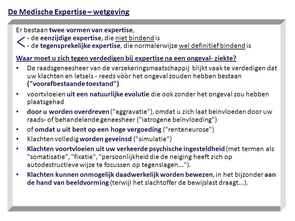 Er bestaan twee vormen van expertise, - de eenzijdige expertise, die niet bindend is - de tegensprekelijke expertise, die normalerwijze wel definitief