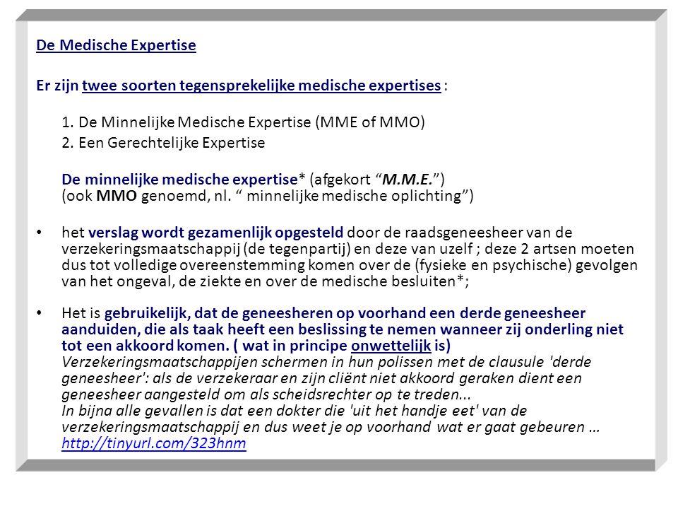 De Medische Expertise Er zijn twee soorten tegensprekelijke medische expertises : 1. De Minnelijke Medische Expertise (MME of MMO) 2. Een Gerechtelijk