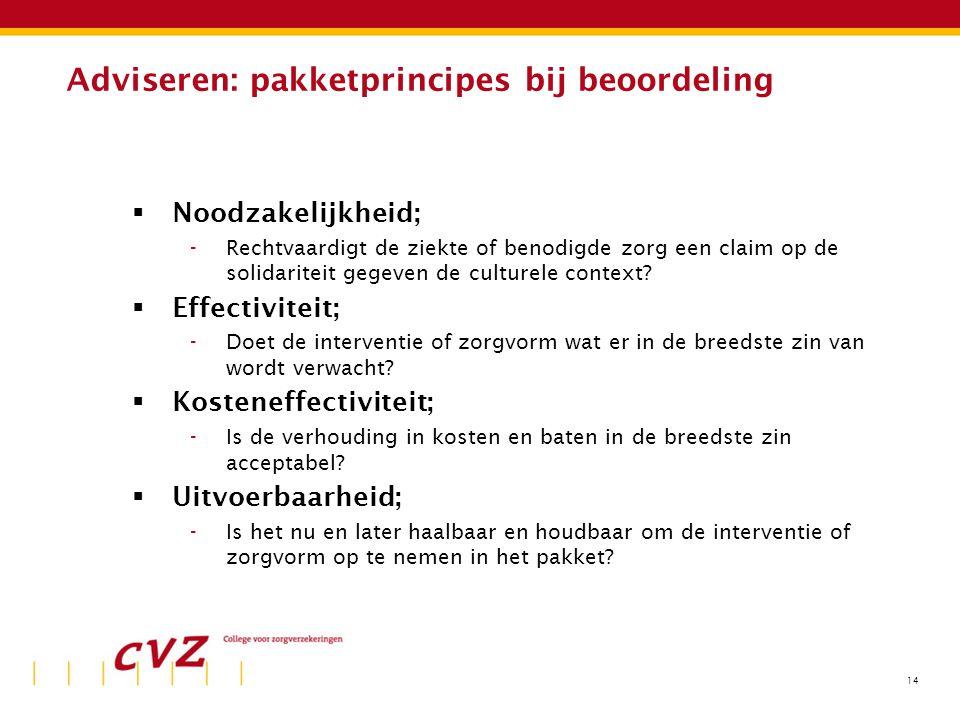 14 Adviseren: pakketprincipes bij beoordeling  Noodzakelijkheid; -Rechtvaardigt de ziekte of benodigde zorg een claim op de solidariteit gegeven de culturele context.