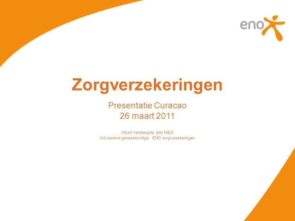 Zorgverzekeringen Presentatie Curacao 26 maart 2011 Albert Versteegde, arts M&G Adviserend geneeskundige, ENO zorgverzekeringen