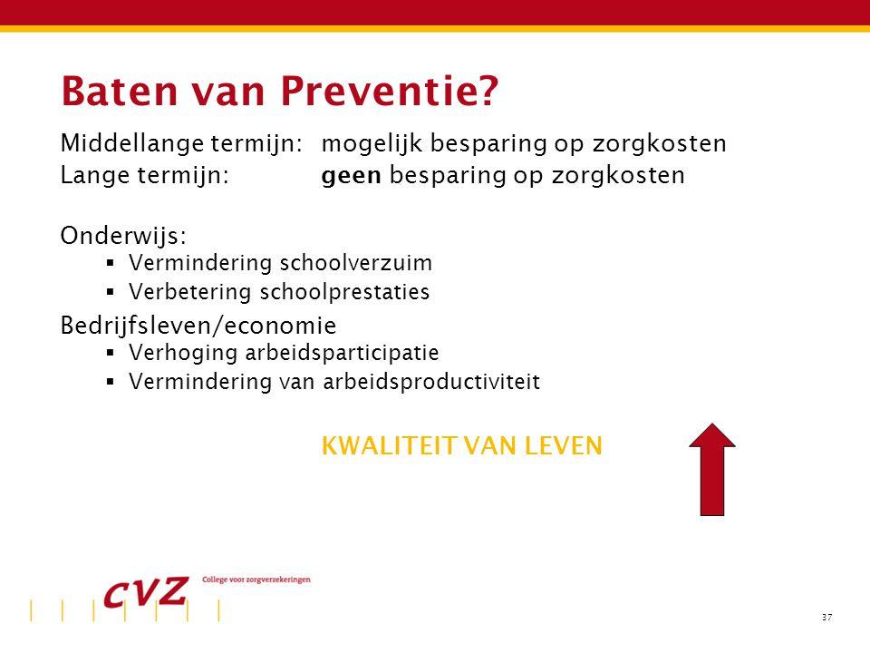 37 Baten van Preventie? Middellange termijn: mogelijk besparing op zorgkosten Lange termijn: geen besparing op zorgkosten Onderwijs:  Vermindering sc