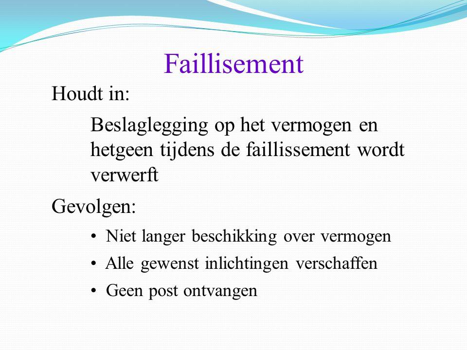 Faillisement Houdt in: Beslaglegging op het vermogen en hetgeen tijdens de faillissement wordt verwerft Gevolgen: • Niet langer beschikking over vermo