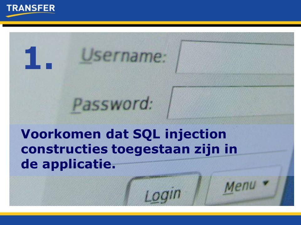 1. Voorkomen dat SQL injection constructies toegestaan zijn in de applicatie.
