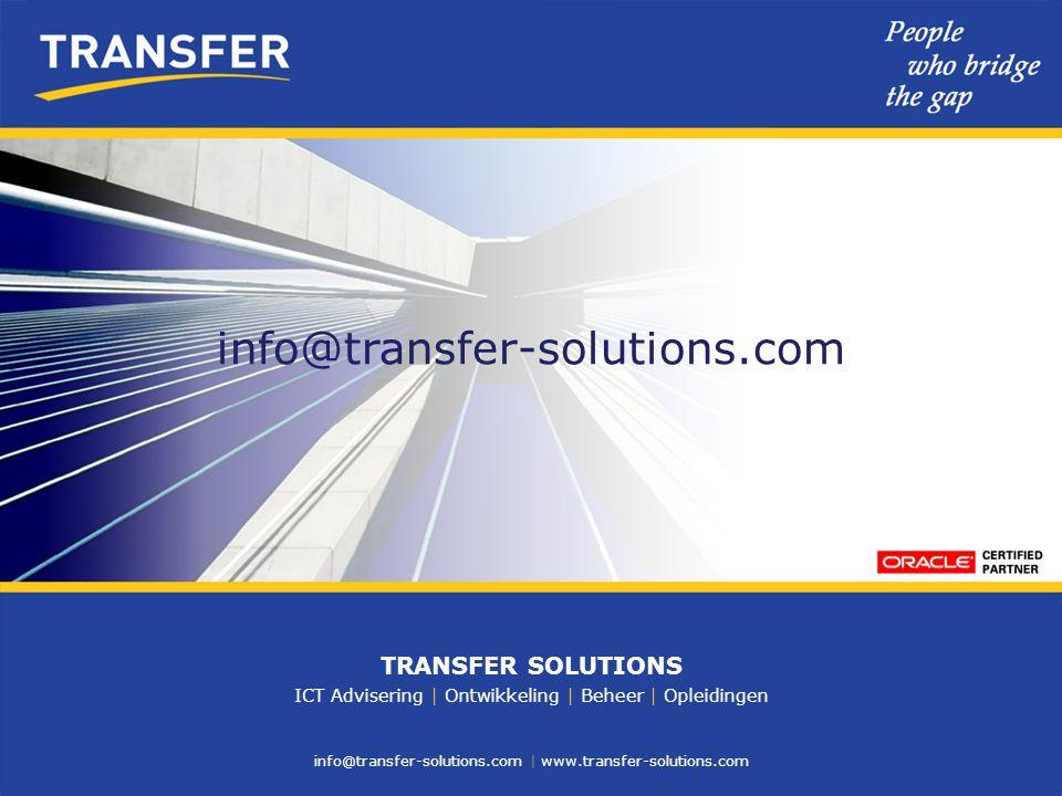 info@transfer-solutions.com | www.transfer-solutions.com TRANSFER SOLUTIONS ICT Advisering | Ontwikkeling | Beheer | Opleidingen info@transfer-solutio