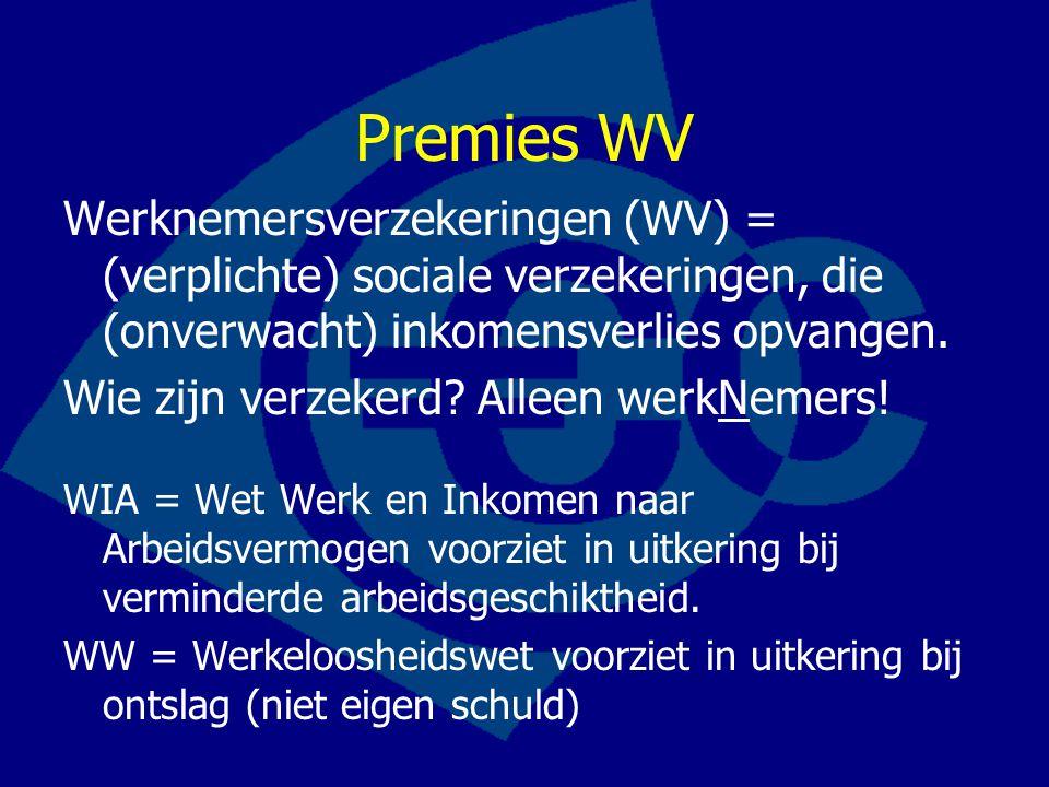 Premies WV Werknemersverzekeringen (WV) = (verplichte) sociale verzekeringen, die (onverwacht) inkomensverlies opvangen. Wie zijn verzekerd? Alleen we