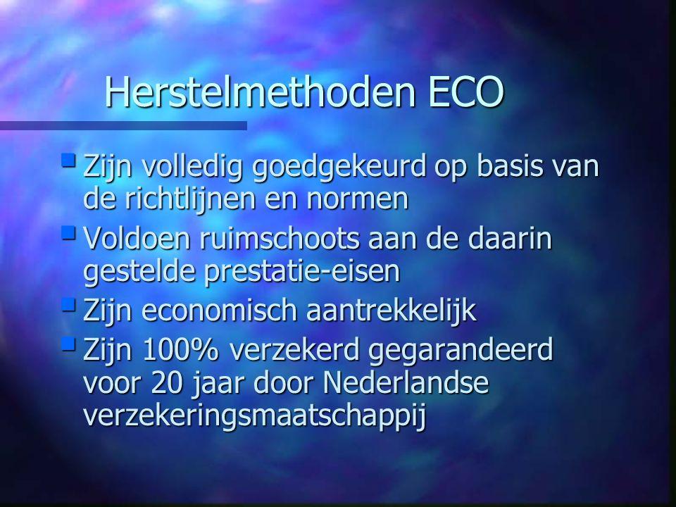 Herstelmethoden ECO  Zijn volledig goedgekeurd op basis van de richtlijnen en normen  Voldoen ruimschoots aan de daarin gestelde prestatie-eisen  Z