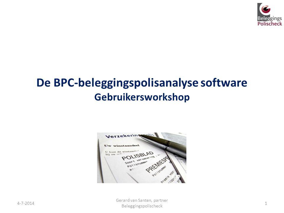 De BPC-beleggingspolisanalyse software Gebruikersworkshop 4-7-2014 Gerard van Santen, partner Beleggingspolischeck 1