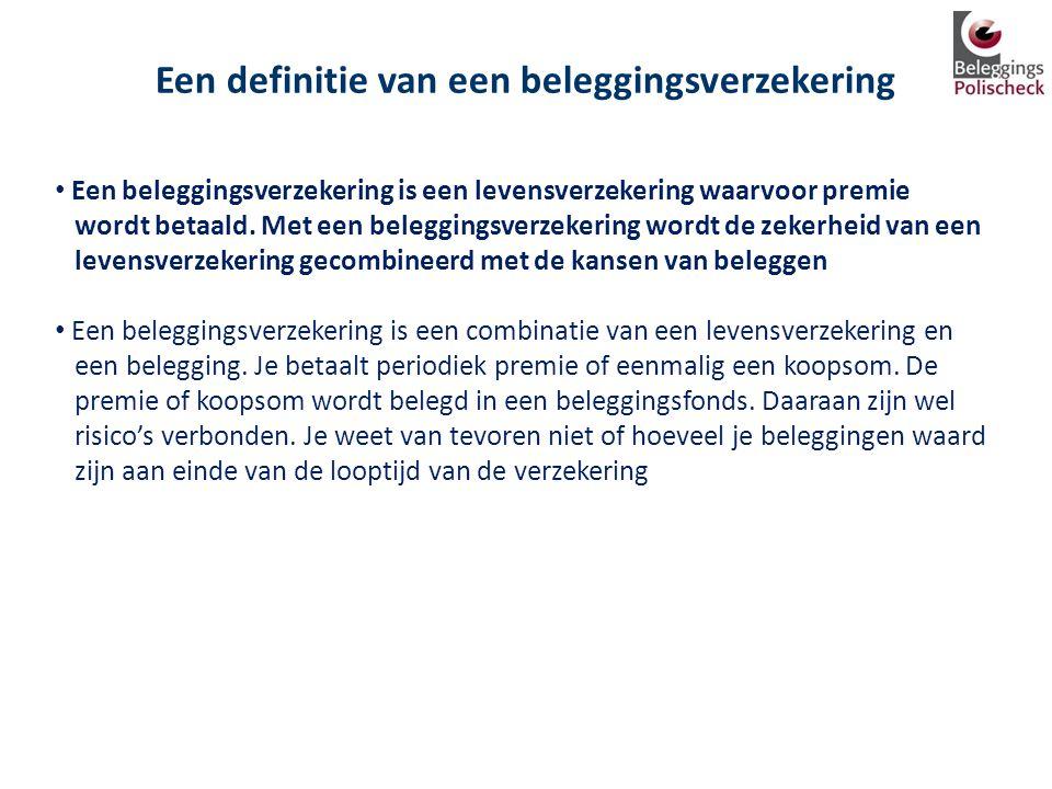 Een definitie van een beleggingsverzekering • Een beleggingsverzekering is een levensverzekering waarvoor premie wordt betaald. Met een beleggingsverz