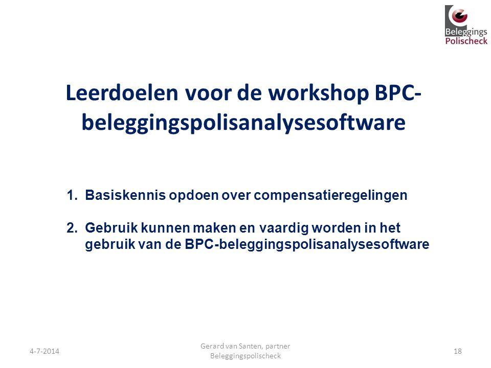Leerdoelen voor de workshop BPC- beleggingspolisanalysesoftware 4-7-2014 Gerard van Santen, partner Beleggingspolischeck 1.Basiskennis opdoen over com