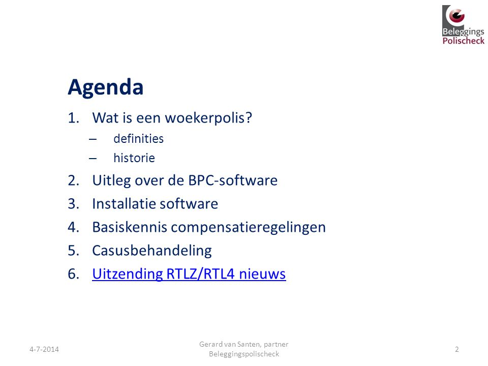 Agenda 1.Wat is een woekerpolis? – definities – historie 2.Uitleg over de BPC-software 3.Installatie software 4.Basiskennis compensatieregelingen 5.Ca