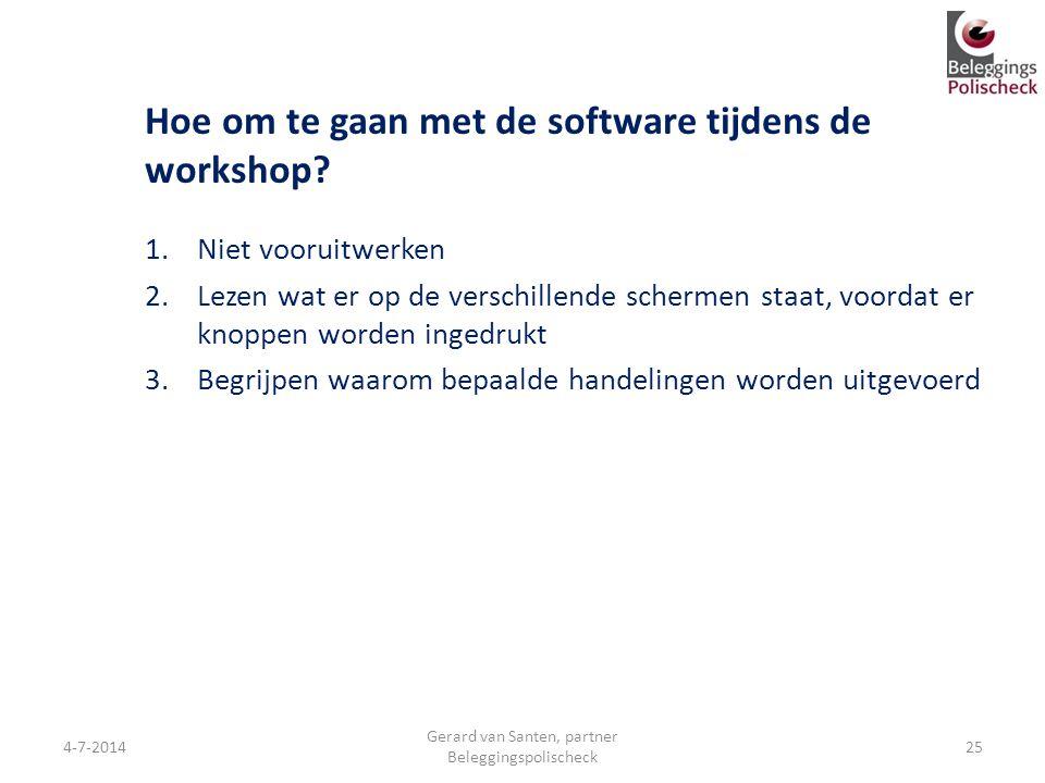 Hoe om te gaan met de software tijdens de workshop? 1.Niet vooruitwerken 2.Lezen wat er op de verschillende schermen staat, voordat er knoppen worden