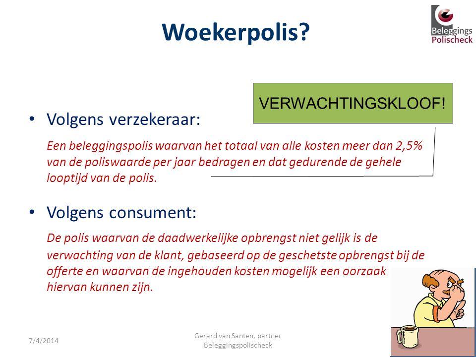 7/4/2014 Gerard van Santen, partner Beleggingspolischeck Woekerpolis? • Volgens consument: VERWACHTINGSKLOOF! • Volgens verzekeraar: Een beleggingspol