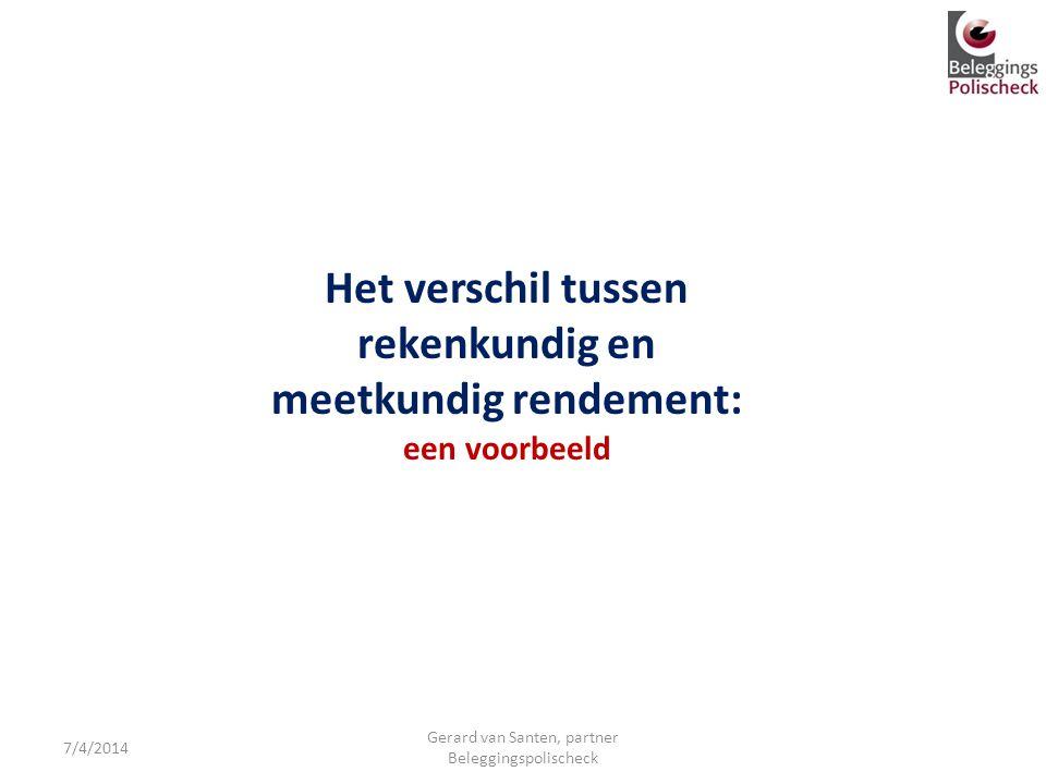 7/4/2014 Gerard van Santen, partner Beleggingspolischeck Het verschil tussen rekenkundig en meetkundig rendement: een voorbeeld