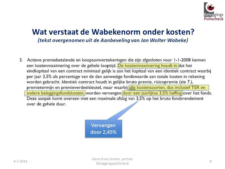 4-7-2014 Gerard van Santen, partner Beleggingspolischeck Wat verstaat de Wabekenorm onder kosten? (tekst overgenomen uit de Aanbeveling van Jan Wolter