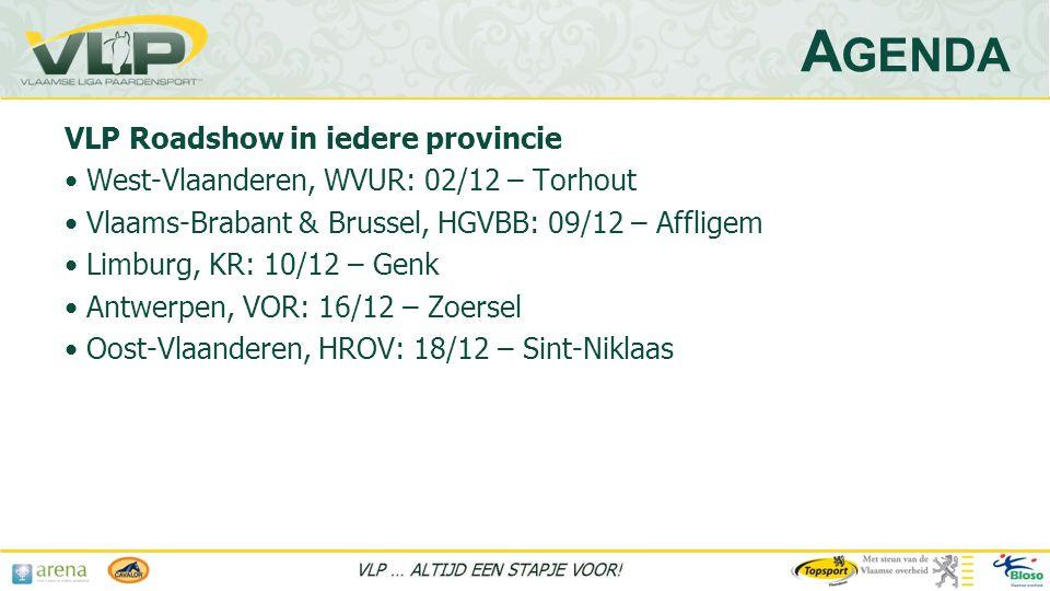VLP Roadshow in iedere provincie • West-Vlaanderen, WVUR: 02/12 – Torhout • Vlaams-Brabant & Brussel, HGVBB: 09/12 – Affligem • Limburg, KR: 10/12 – Genk • Antwerpen, VOR: 16/12 – Zoersel • Oost-Vlaanderen, HROV: 18/12 – Sint-Niklaas A GENDA