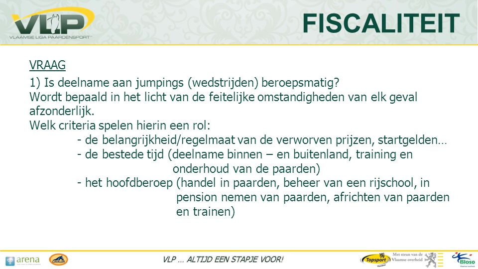 VRAAG 1) Is deelname aan jumpings (wedstrijden) beroepsmatig.