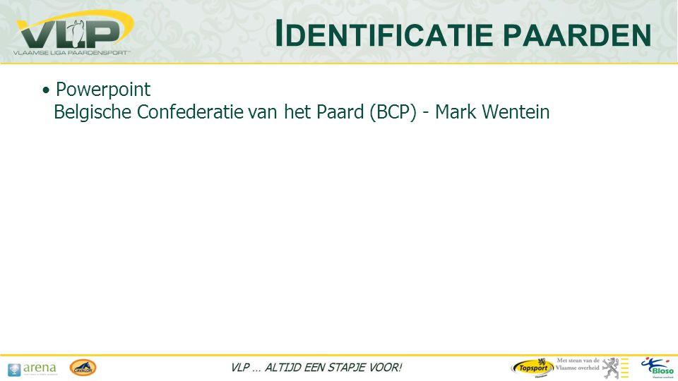 • Powerpoint Belgische Confederatie van het Paard (BCP) - Mark Wentein I DENTIFICATIE PAARDEN