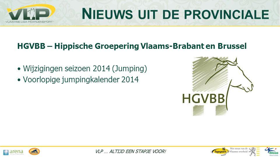 HGVBB – Hippische Groepering Vlaams-Brabant en Brussel • Wijzigingen seizoen 2014 (Jumping) • Voorlopige jumpingkalender 2014 N IEUWS UIT DE PROVINCIALE