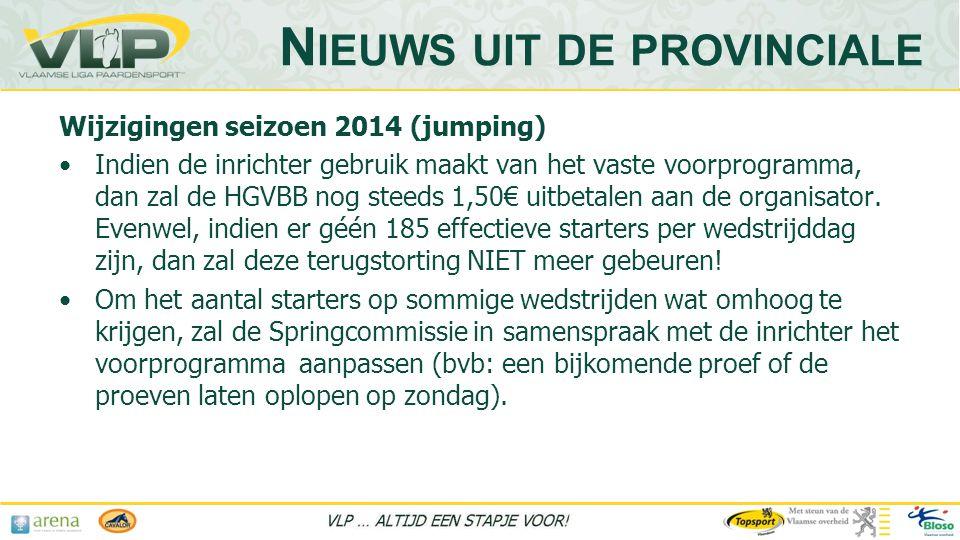Wijzigingen seizoen 2014 (jumping) •Indien de inrichter gebruik maakt van het vaste voorprogramma, dan zal de HGVBB nog steeds 1,50€ uitbetalen aan de organisator.