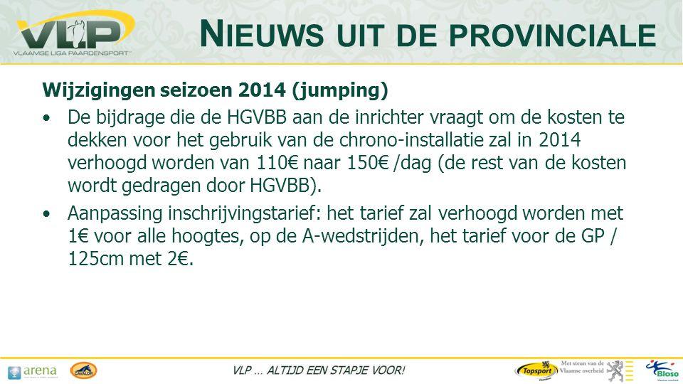Wijzigingen seizoen 2014 (jumping) •De bijdrage die de HGVBB aan de inrichter vraagt om de kosten te dekken voor het gebruik van de chrono-installatie zal in 2014 verhoogd worden van 110€ naar 150€ /dag (de rest van de kosten wordt gedragen door HGVBB).