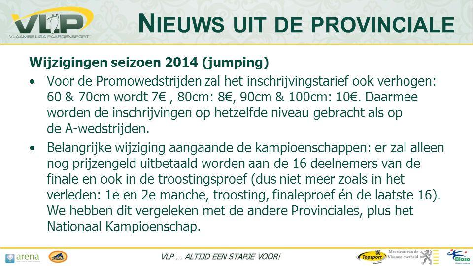 Wijzigingen seizoen 2014 (jumping) •Voor de Promowedstrijden zal het inschrijvingstarief ook verhogen: 60 & 70cm wordt 7€, 80cm: 8€, 90cm & 100cm: 10€.