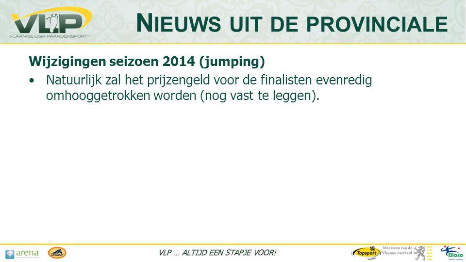 Wijzigingen seizoen 2014 (jumping) •Natuurlijk zal het prijzengeld voor de finalisten evenredig omhooggetrokken worden (nog vast te leggen).