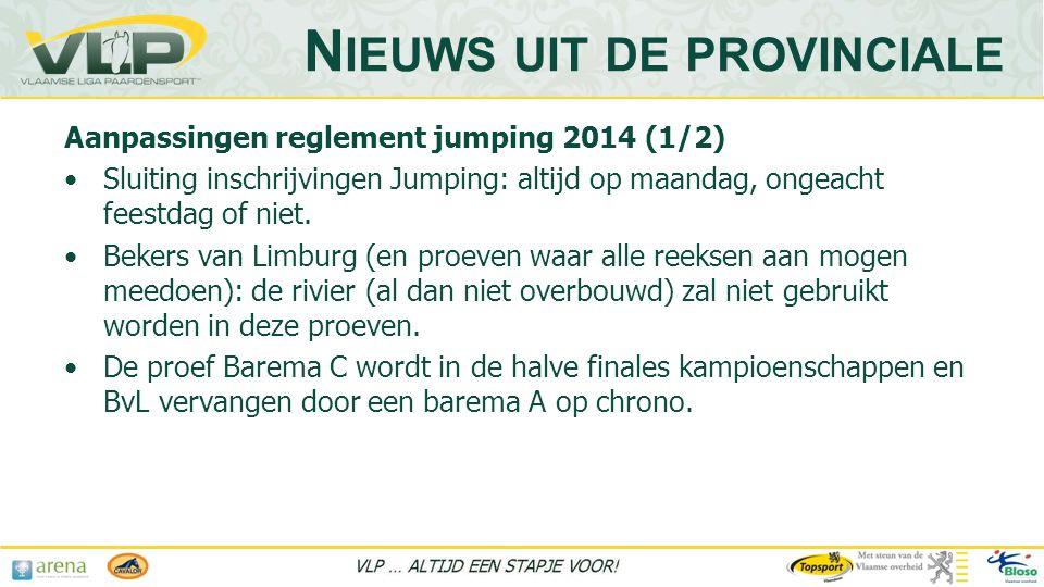 Aanpassingen reglement jumping 2014 (1/2) •Sluiting inschrijvingen Jumping: altijd op maandag, ongeacht feestdag of niet.