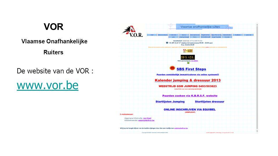 VOR Vlaamse Onafhankelijke Ruiters De website van de VOR : www.vor.be