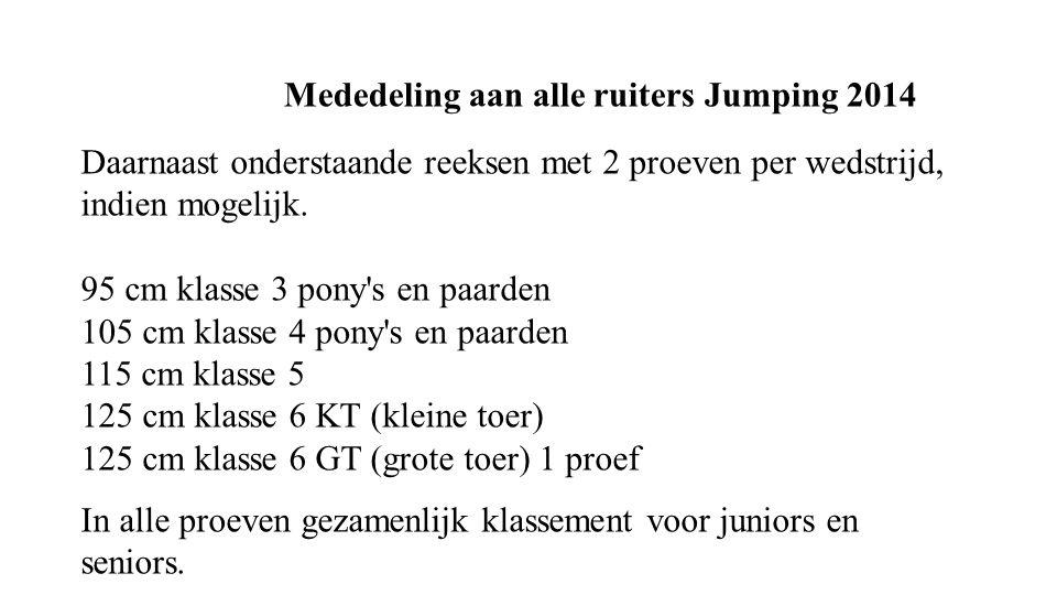 Mededeling aan alle ruiters Jumping 2014 Daarnaast onderstaande reeksen met 2 proeven per wedstrijd, indien mogelijk.