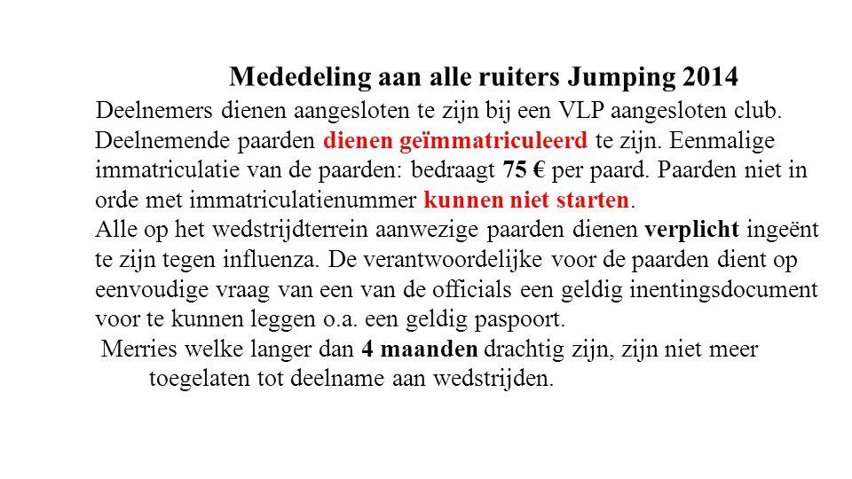 Mededeling aan alle ruiters Jumping 2014 Deelnemers dienen aangesloten te zijn bij een VLP aangesloten club.