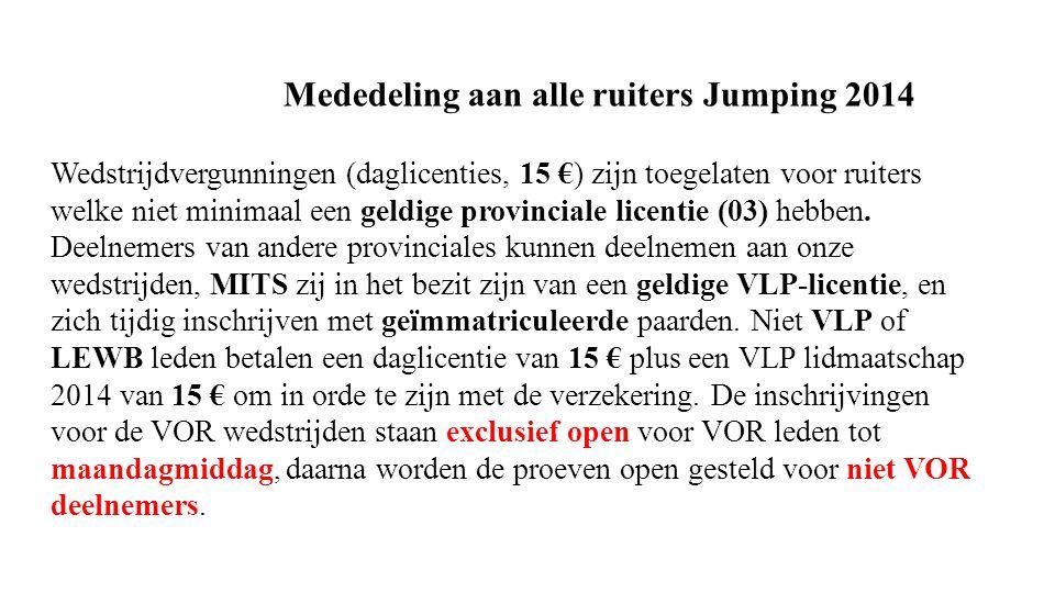 Mededeling aan alle ruiters Jumping 2014 Wedstrijdvergunningen (daglicenties, 15 €) zijn toegelaten voor ruiters welke niet minimaal een geldige provinciale licentie (03) hebben.