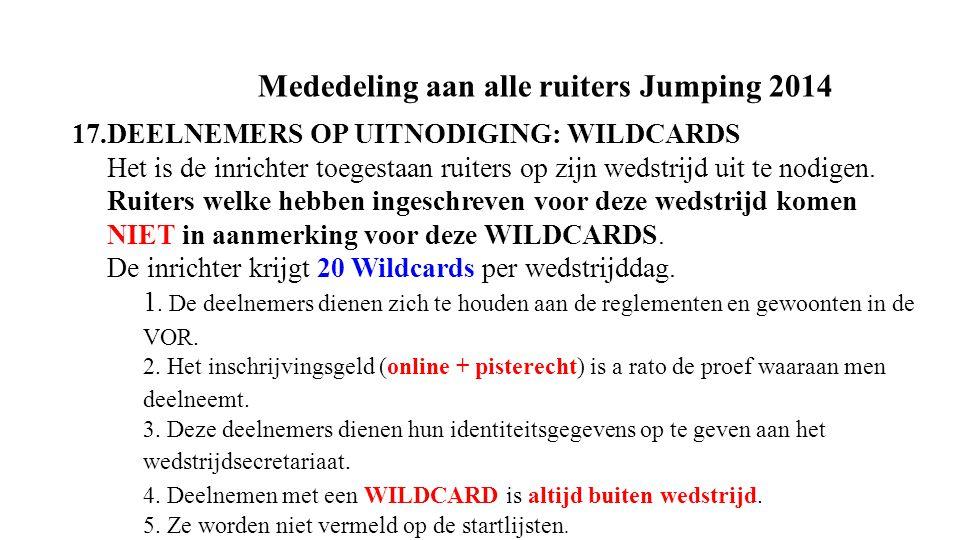 Mededeling aan alle ruiters Jumping 2014 17.DEELNEMERS OP UITNODIGING: WILDCARDS Het is de inrichter toegestaan ruiters op zijn wedstrijd uit te nodigen.