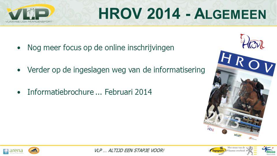 HROV 2014 - A LGEMEEN •Nog meer focus op de online inschrijvingen •Verder op de ingeslagen weg van de informatisering •Informatiebrochure...