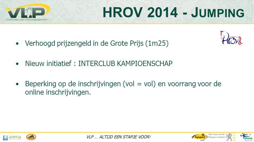 HROV 2014 - J UMPING •Verhoogd prijzengeld in de Grote Prijs (1m25) •Nieuw initiatief : INTERCLUB KAMPIOENSCHAP •Beperking op de inschrijvingen (vol = vol) en voorrang voor de online inschrijvingen.
