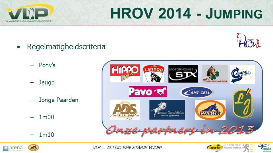 HROV 2014 - J UMPING •Regelmatigheidscriteria –Pony's –Jeugd –Jonge Paarden –1m00 –1m10